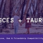 Pisces and Taurus – Compatibility in Sex, Love and Friendship